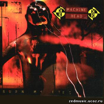 скачать Machine Head - Burn My Eyes (1994) бесплатно