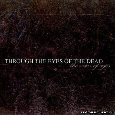 скачать Throught The Eyes Of The Dead - The Scars of Ages (EP) (2004) бесплатно