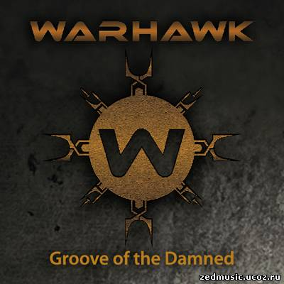 скачать Warhawk - Groove Of The Damned (EP) (2012) бесплатно