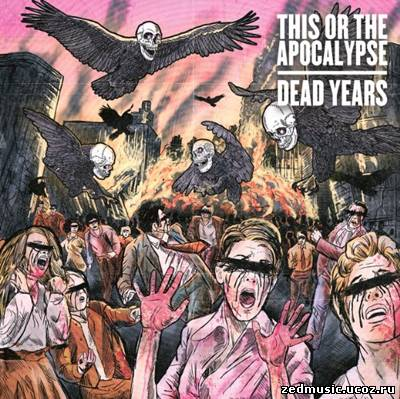 скачать This or the Apocalypse - Dead Years (2012) бесплатно