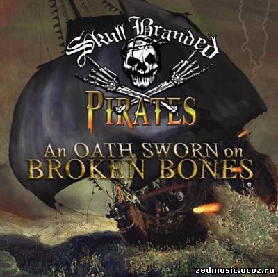скачать Skull Branded Pirates - An Oath Sworn On Broken Bones (2012) бесплатно